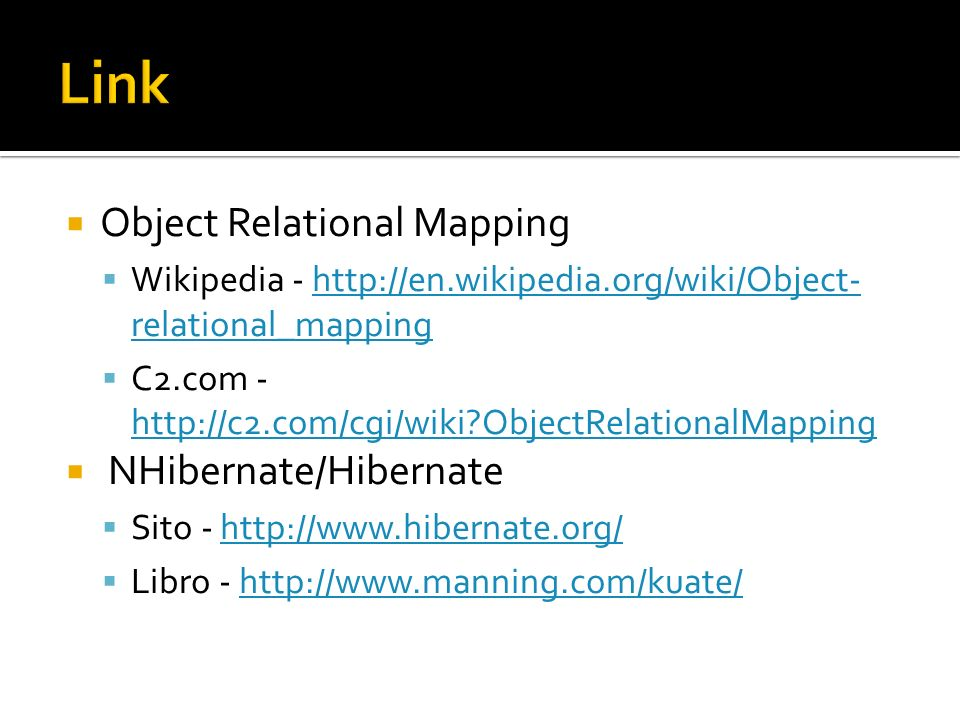 Object Relational Mapping Wikipedia - http://en.wikipedia.org/wiki/Object- relational_mappinghttp://en.wikipedia.org/wiki/Object- relational_mapping C