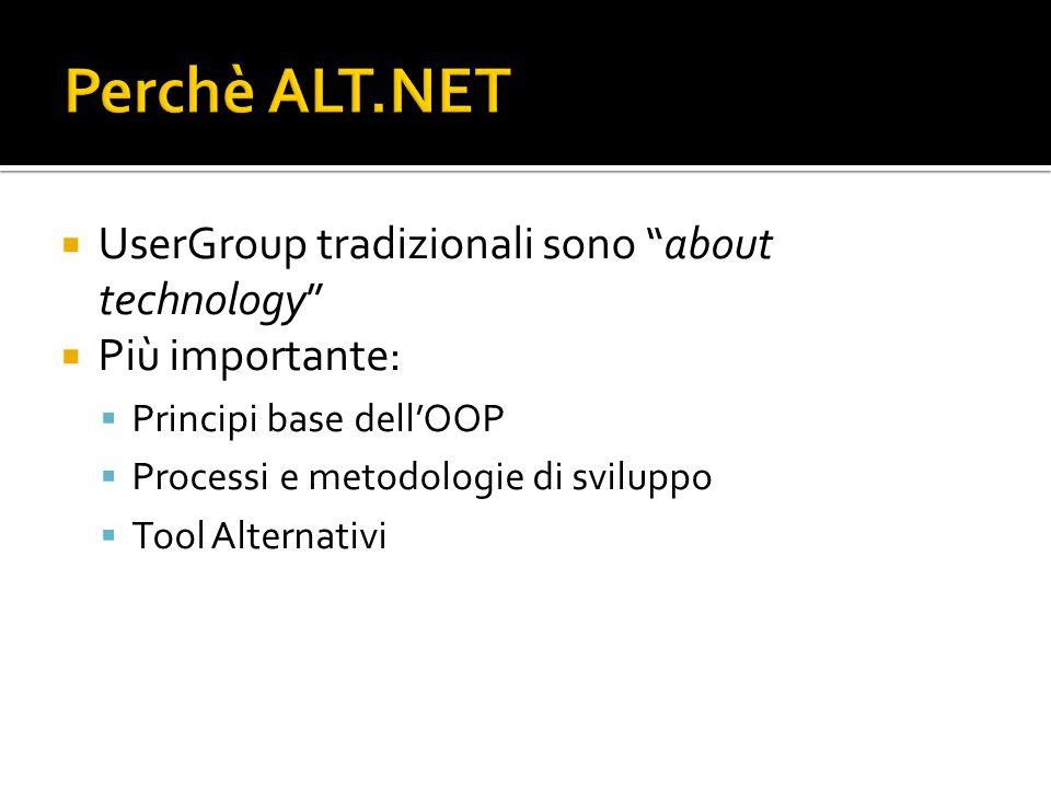 UserGroup tradizionali sono about technology Più importante: Principi base dellOOP Processi e metodologie di sviluppo Tool Alternativi