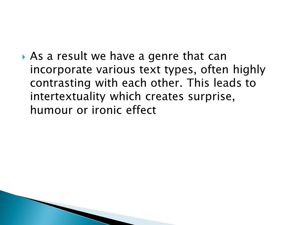 As a result we have a genre that can incorporate various text types, often highly contrasting with each other.