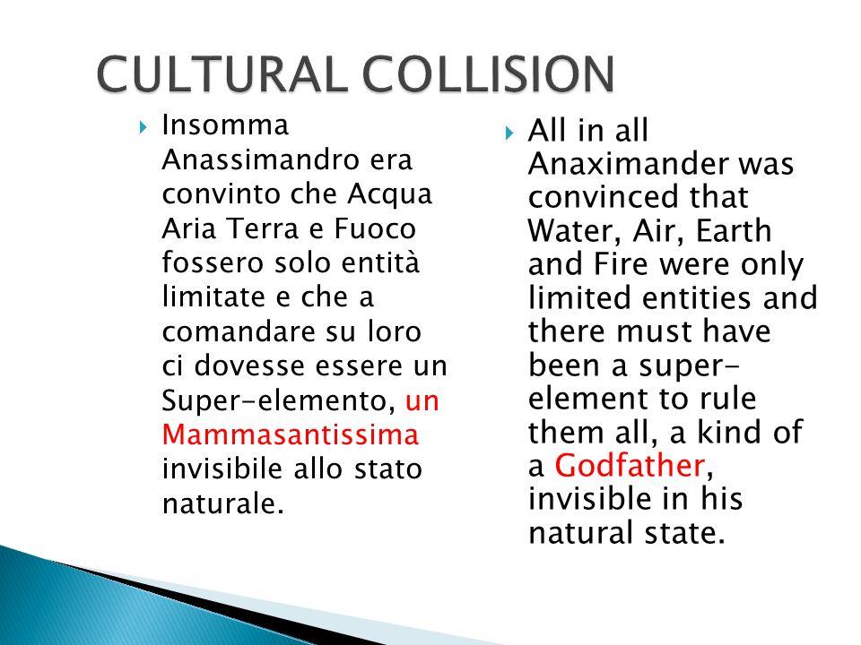 Insomma Anassimandro era convinto che Acqua Aria Terra e Fuoco fossero solo entità limitate e che a comandare su loro ci dovesse essere un Super-elemento, un Mammasantissima invisibile allo stato naturale.