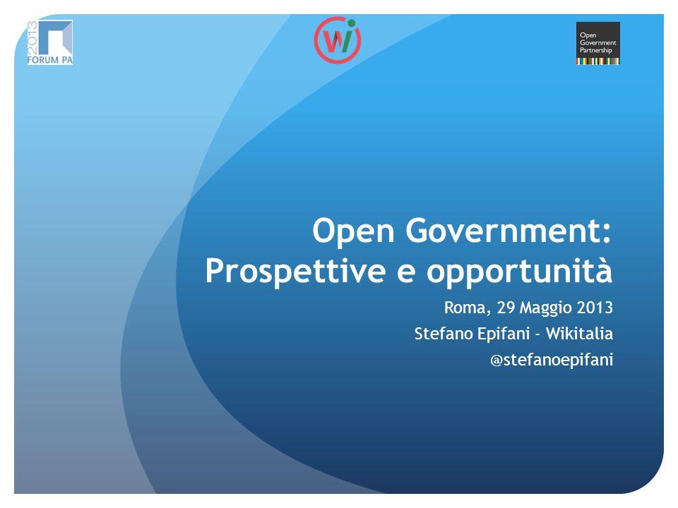 Open Government: Prospettive e opportunità Roma, 29 Maggio 2013 Stefano Epifani - Wikitalia @stefanoepifani
