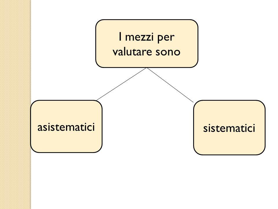 I mezzi per valutare sono asistematici sistematici