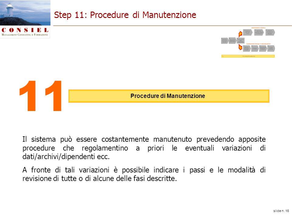 slide n. 16 Step 11: Procedure di Manutenzione Il sistema può essere costantemente manutenuto prevedendo apposite procedure che regolamentino a priori
