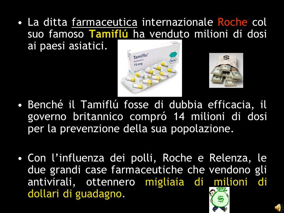 La ditta farmaceutica internazionale Roche col suo famoso Tamiflú ha venduto milioni di dosi ai paesi asiatici. Benché il Tamiflú fosse di dubbia effi