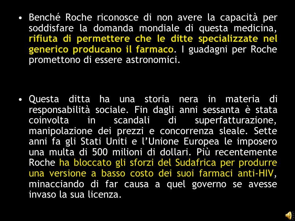 Benché Roche riconosce di non avere la capacità per soddisfare la domanda mondiale di questa medicina, rifiuta di permettere che le ditte specializzat
