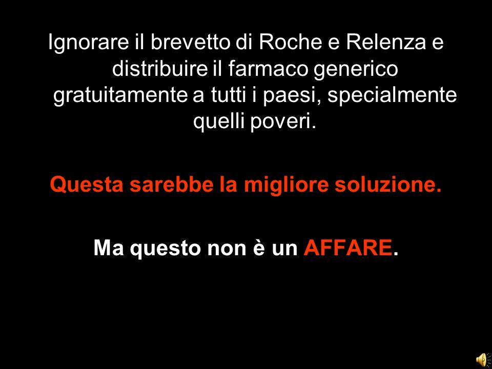 Ignorare il brevetto di Roche e Relenza e distribuire il farmaco generico gratuitamente a tutti i paesi, specialmente quelli poveri. Questa sarebbe la