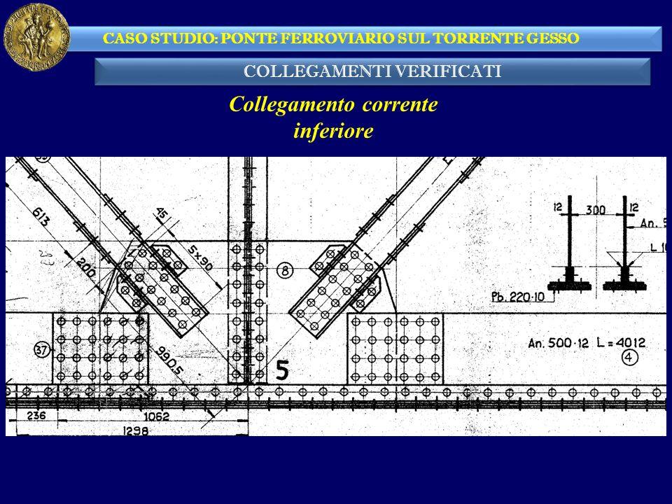 COLLEGAMENTI VERIFICATI CASO STUDIO: PONTE FERROVIARIO SUL TORRENTE GESSO Collegamento corrente inferiore