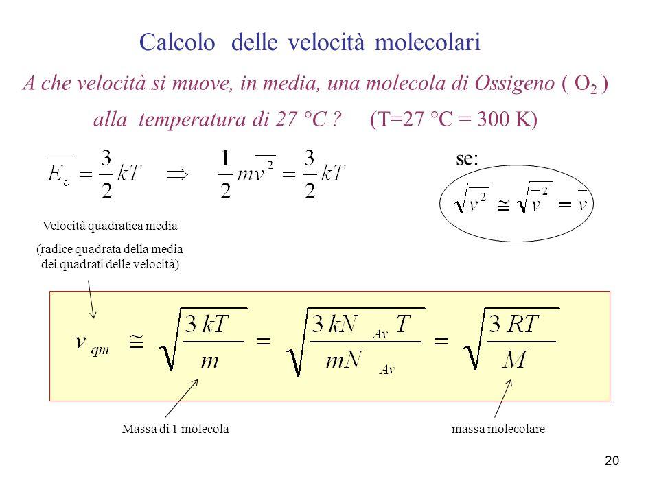 19 La temperatura assoluta è (se la deduzione è corretta !), direttamente proporzionale alla sola energia cinetica media molecolare.