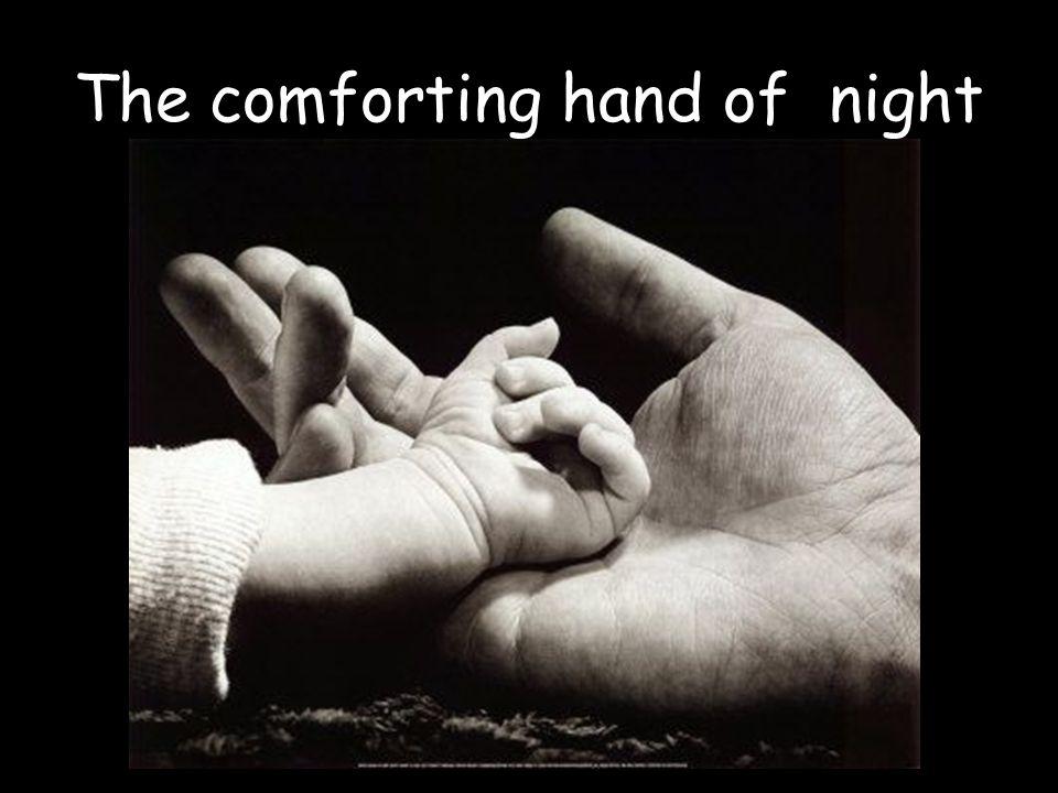 The comforting hand of night