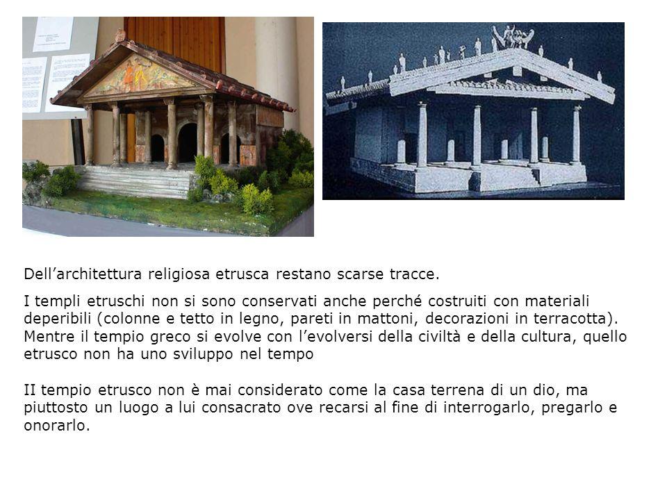 Dellarchitettura religiosa etrusca restano scarse tracce. I templi etruschi non si sono conservati anche perché costruiti con materiali deperibili (co