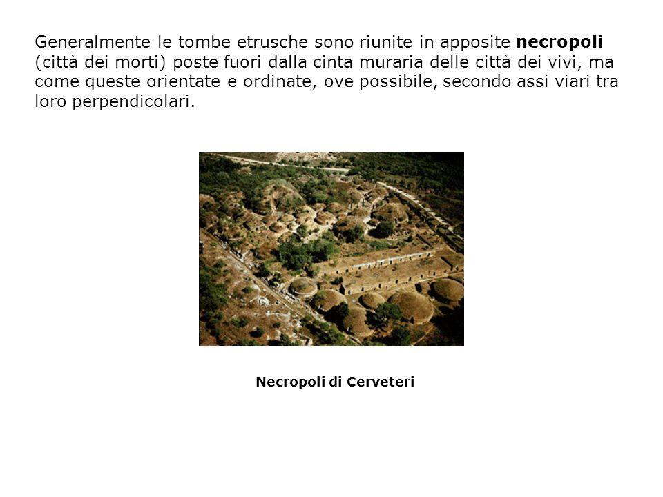 Generalmente le tombe etrusche sono riunite in apposite necropoli (città dei morti) poste fuori dalla cinta muraria delle città dei vivi, ma come ques