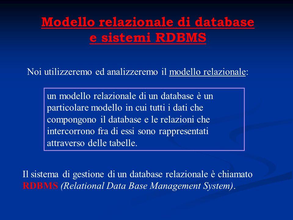 Noi utilizzeremo ed analizzeremo il modello relazionale: Modello relazionale di database e sistemi RDBMS un modello relazionale di un database è un particolare modello in cui tutti i dati che compongono il database e le relazioni che intercorrono fra di essi sono rappresentati attraverso delle tabelle.
