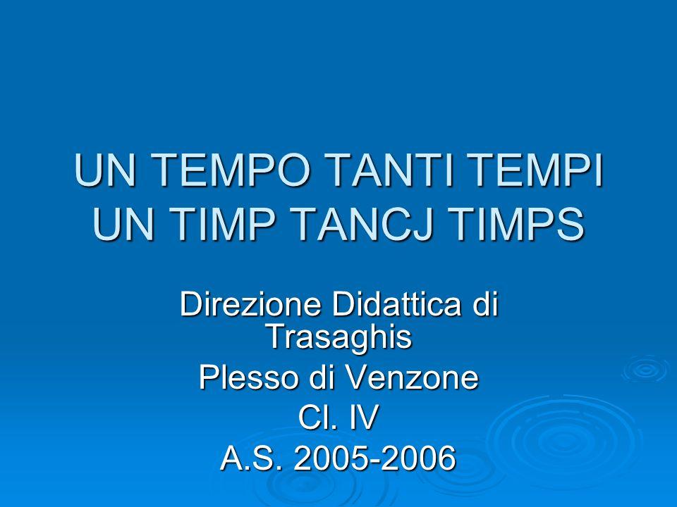UN TEMPO TANTI TEMPI UN TIMP TANCJ TIMPS Direzione Didattica di Trasaghis Plesso di Venzone Cl.
