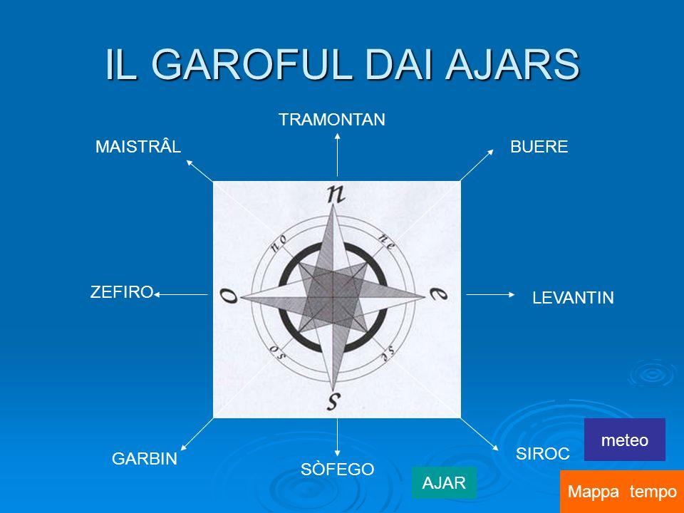 IL GAROFUL DAI AJARS TRAMONTAN ZEFIRO SÒFEGO LEVANTIN SIROC GARBIN BUEREMAISTRÂL AJAR Mappa tempo meteo