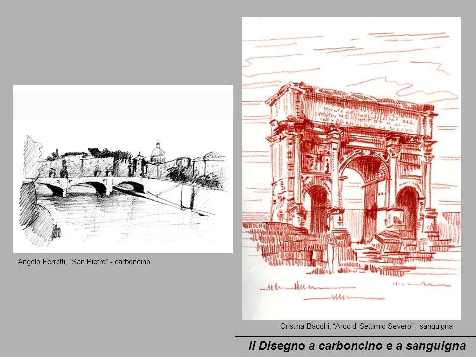 il Disegno a carboncino e a sanguigna Angelo Ferretti, San Pietro - carboncino Cristina Bacchi, Arco di Settimio Severo - sanguigna