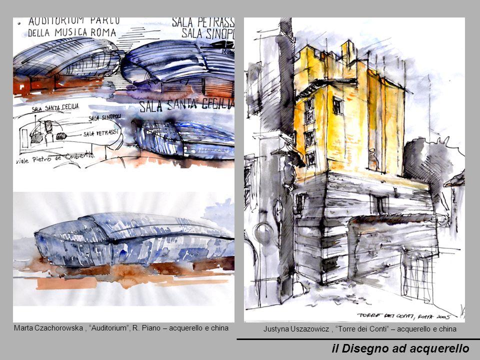 il Disegno ad acquerello Marta Czachorowska, Auditorium, R. Piano – acquerello e china Justyna Uszazowicz, Torre dei Conti – acquerello e china
