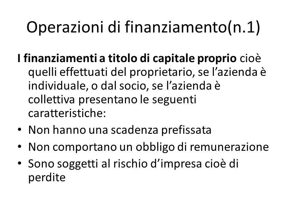 Operazioni di finanziamento(n.1) I finanziamenti a titolo di capitale proprio cioè quelli effettuati del proprietario, se lazienda è individuale, o da