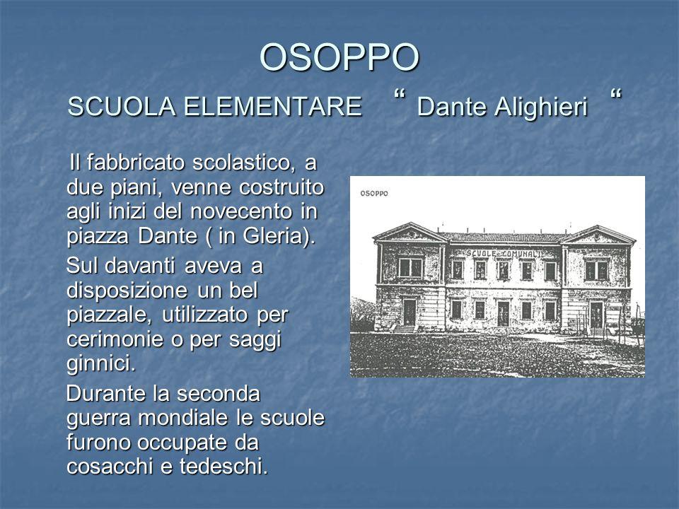 OSOPPO SCUOLA ELEMENTARE Dante Alighieri OSOPPO SCUOLA ELEMENTARE Dante Alighieri Il fabbricato scolastico, a due piani, venne costruito agli inizi de