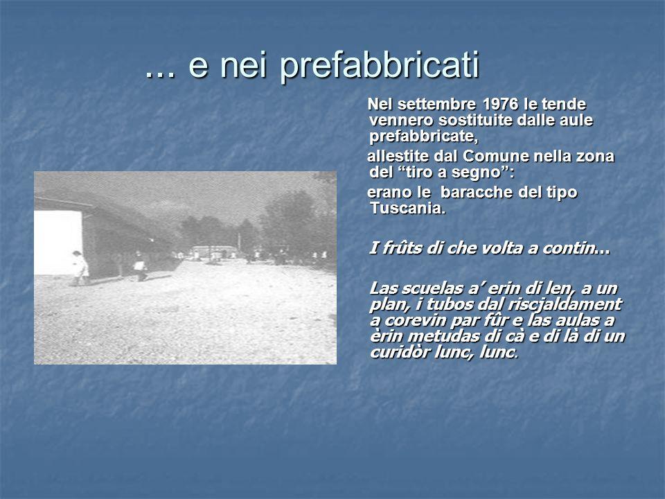 ... e nei prefabbricati Nel settembre 1976 le tende vennero sostituite dalle aule prefabbricate, Nel settembre 1976 le tende vennero sostituite dalle