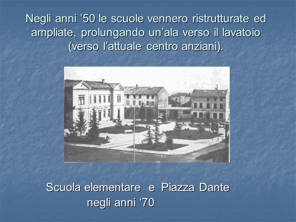 Negli anni 50 le scuole vennero ristrutturate ed ampliate, prolungando unala verso il lavatoio (verso lattuale centro anziani). Scuola elementare e Pi