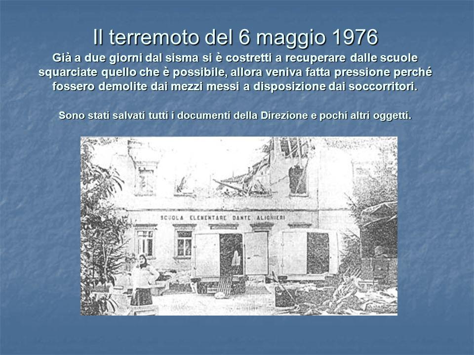 Il terremoto del 6 maggio 1976 Già a due giorni dal sisma si è costretti a recuperare dalle scuole squarciate quello che è possibile, allora veniva fa