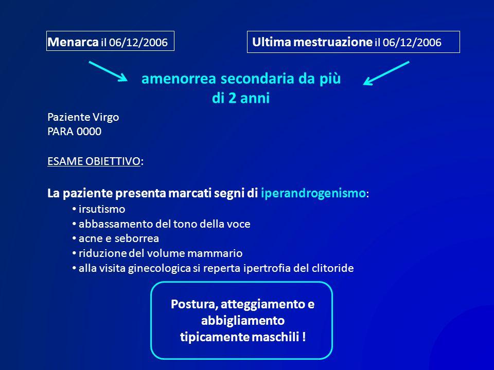 Menarca il 06/12/2006 Paziente Virgo PARA 0000 ESAME OBIETTIVO: La paziente presenta marcati segni di iperandrogenismo : irsutismo abbassamento del to