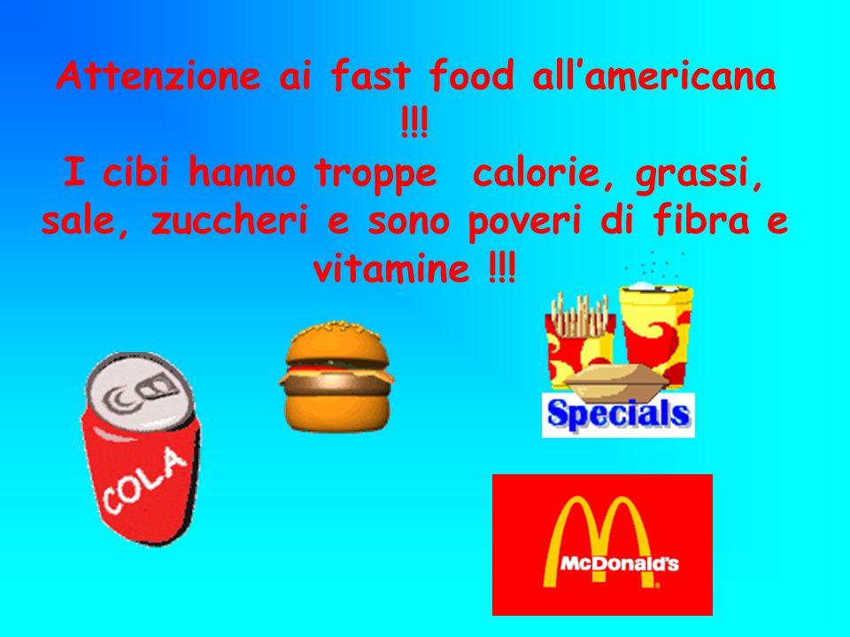 Attenzione ai fast food allamericana !!! I cibi hanno troppe calorie, grassi, sale, zuccheri e sono poveri di fibra e vitamine !!!