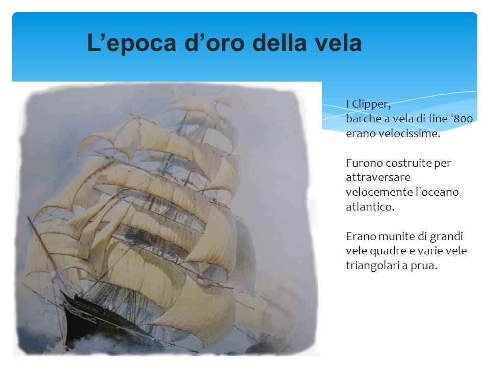 Lepoca doro della vela I Clipper, barche a vela di fine 800 erano velocissime. Furono costruite per attraversare velocemente loceano atlantico. Erano