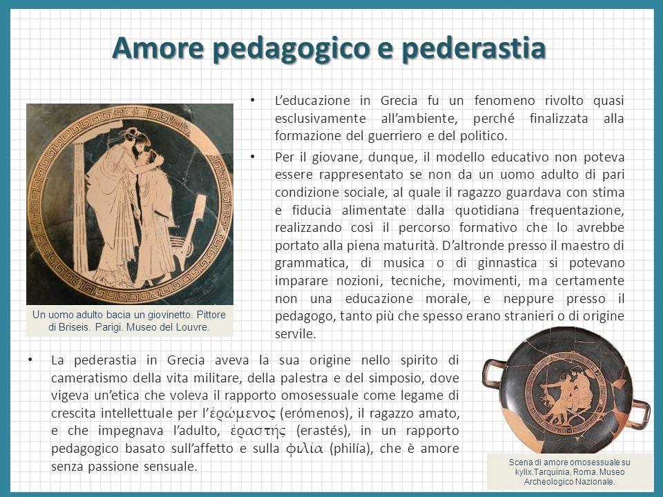 Amore pedagogico e pederastia Leducazione in Grecia fu un fenomeno rivolto quasi esclusivamente allambiente, perché finalizzata alla formazione del gu