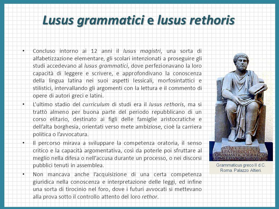 Lusus grammatici e lusus rethoris Concluso intorno ai 12 anni il lusus magistri, una sorta di alfabetizzazione elementare, gli scolari intenzionati a