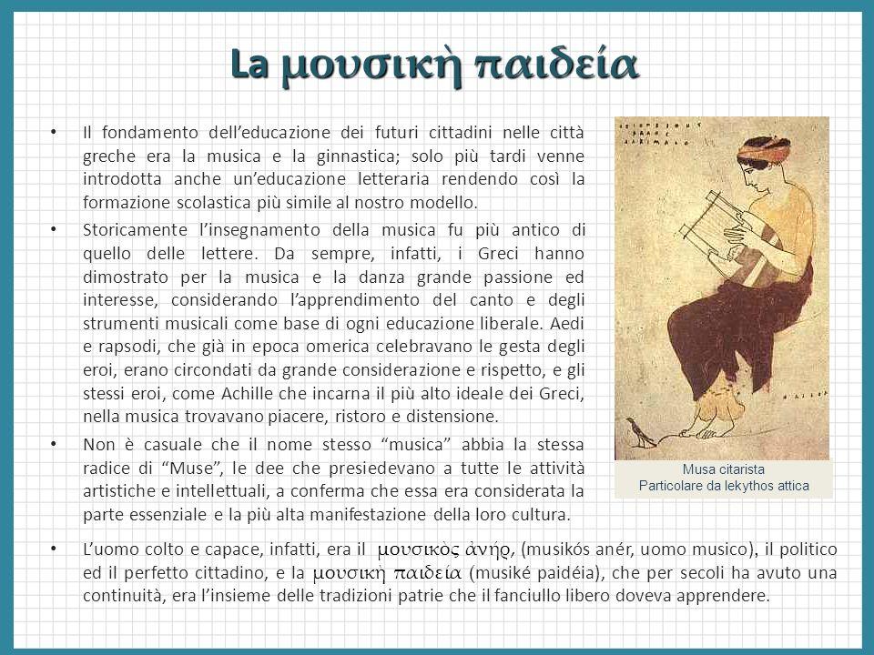 La μουσικ παιδεία Il fondamento delleducazione dei futuri cittadini nelle città greche era la musica e la ginnastica; solo più tardi venne introdotta