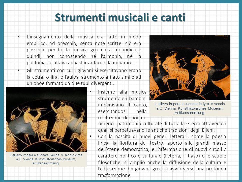 Strumenti musicali e canti Linsegnamento della musica era fatto in modo empirico, ad orecchio, senza note scritte: ciò era possibile perché la musica