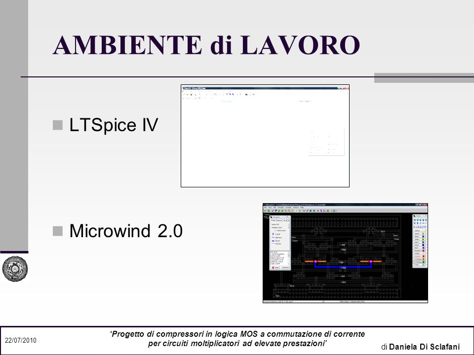 di Daniela Di Sclafani 22/07/2010 Progetto di compressori in logica MOS a commutazione di corrente per circuiti moltiplicatori ad elevate prestazioni CGEN (GENeratore di Carry) CGEN V o = X1X2+X2X3+X1X3 = Carry PDN