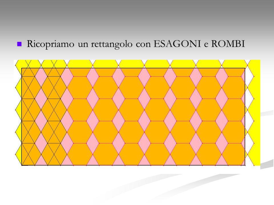 Ricopriamo un rettangolo con ESAGONI e ROMBI Ricopriamo un rettangolo con ESAGONI e ROMBI
