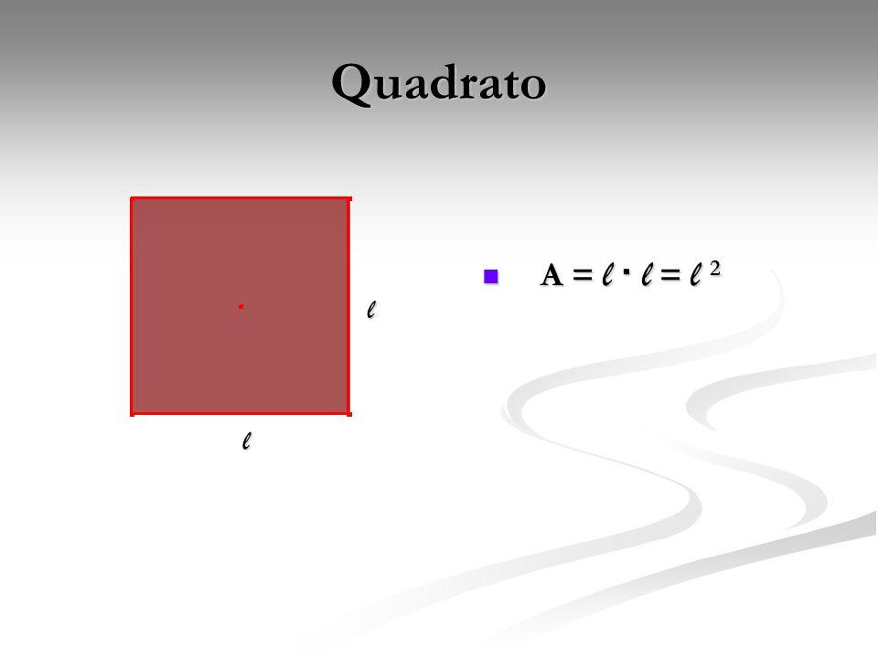Quadrato A = l · l = l 2 l l