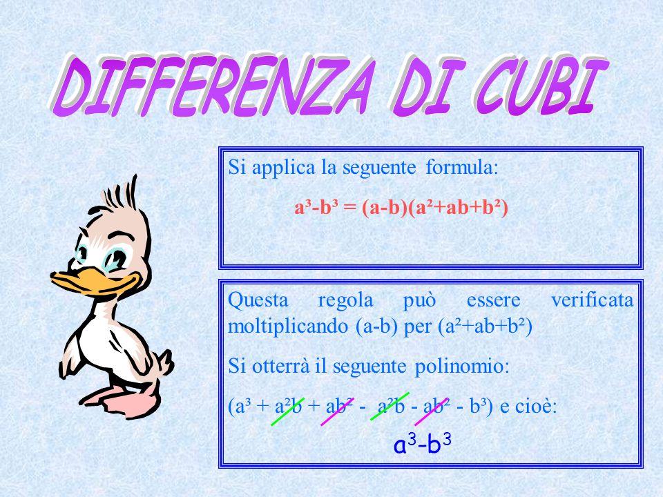 Si applica la seguente formula: a³-b³ = (a-b)(a²+ab+b²) Questa regola può essere verificata moltiplicando (a-b) per (a²+ab+b²) Si otterrà il seguente