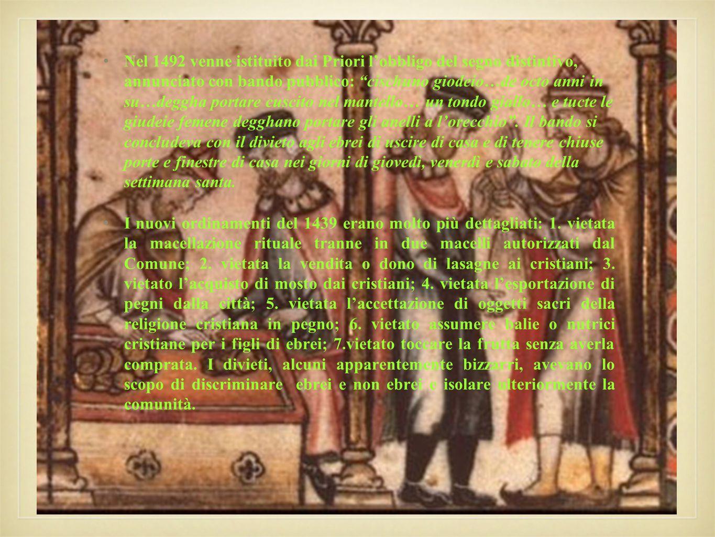 Nel 1492 venne istituito dai Priori lobbligo del segno distintivo, annunciato con bando pubblico: cischuno giodeio…de octo anni in su…deggha portare c
