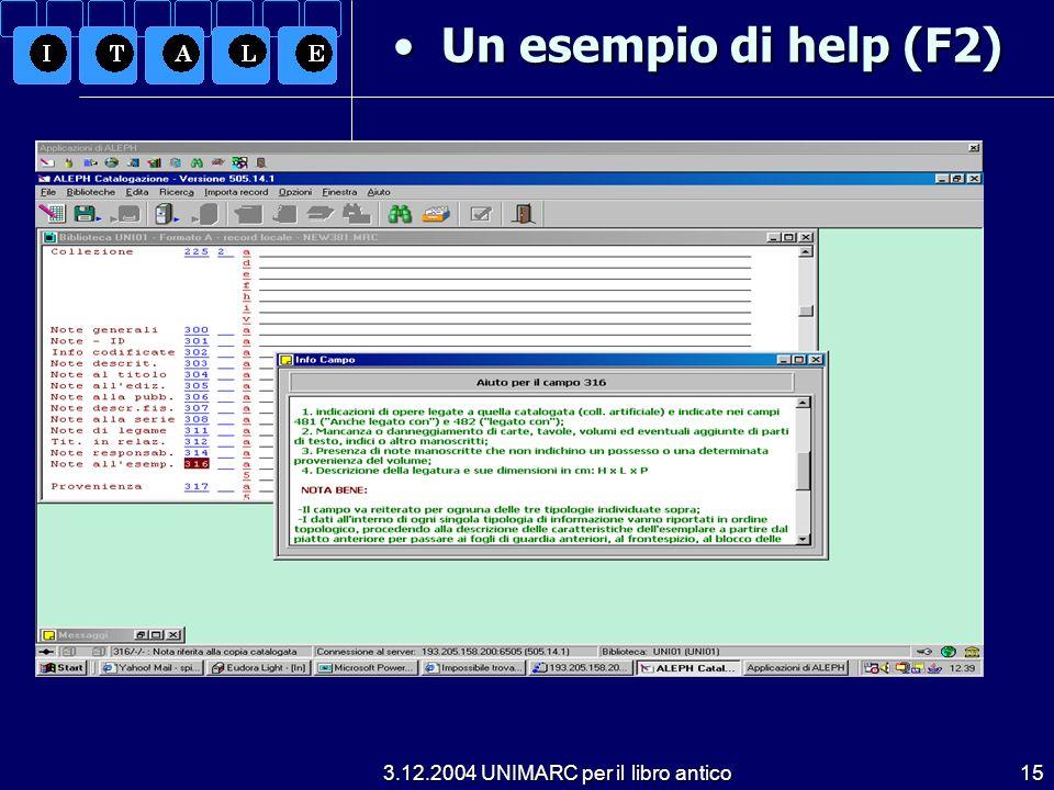 3.12.2004 UNIMARC per il libro antico15 Un esempio di help (F2) Un esempio di help (F2)