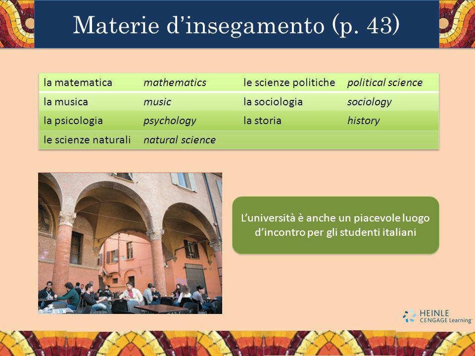 Materie dinsegamento (p.43) Ask your partner what they study.