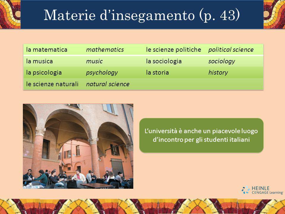 Materie dinsegamento (p. 43) Luniversità è anche un piacevole luogo dincontro per gli studenti italiani