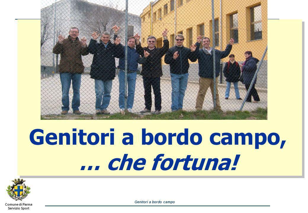 Comune di Parma Servizio Sport Genitori a bordo campo Genitori a bordo campo, … che fortuna!