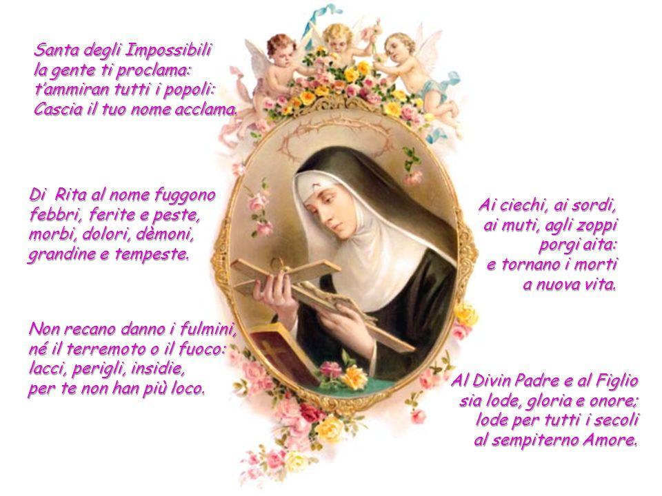 Santa degli Impossibili la gente ti proclama: tammiran tutti i popoli: Cascia il tuo nome acclama.