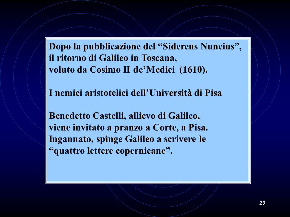 23 Dopo la pubblicazione del Sidereus Nuncius, il ritorno di Galileo in Toscana, voluto da Cosimo II deMedici (1610). I nemici aristotelici dellUniver