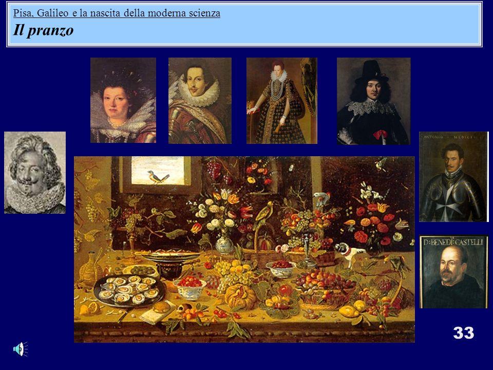 33 Pisa, Galileo e la nascita della moderna scienza Il pranzo