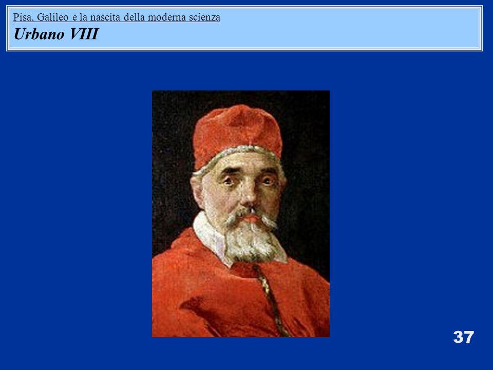 37 Pisa, Galileo e la nascita della moderna scienza Urbano VIII