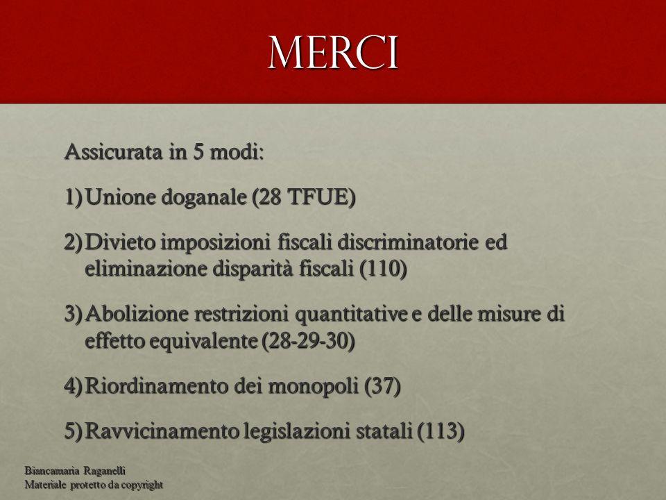 Merci Assicurata in 5 modi: 1)Unione doganale (28 TFUE) 2)Divieto imposizioni fiscali discriminatorie ed eliminazione disparità fiscali (110) 3)Aboliz