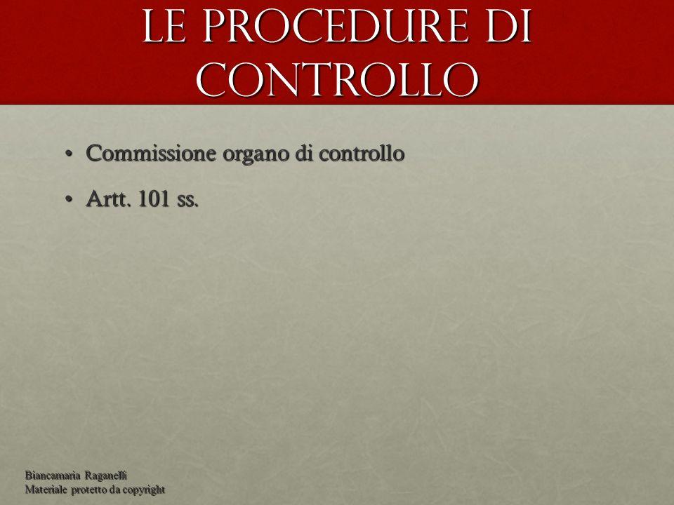 Le procedure di controllo Commissione organo di controlloCommissione organo di controllo Artt. 101 ss.Artt. 101 ss. Biancamaria Raganelli Materiale pr