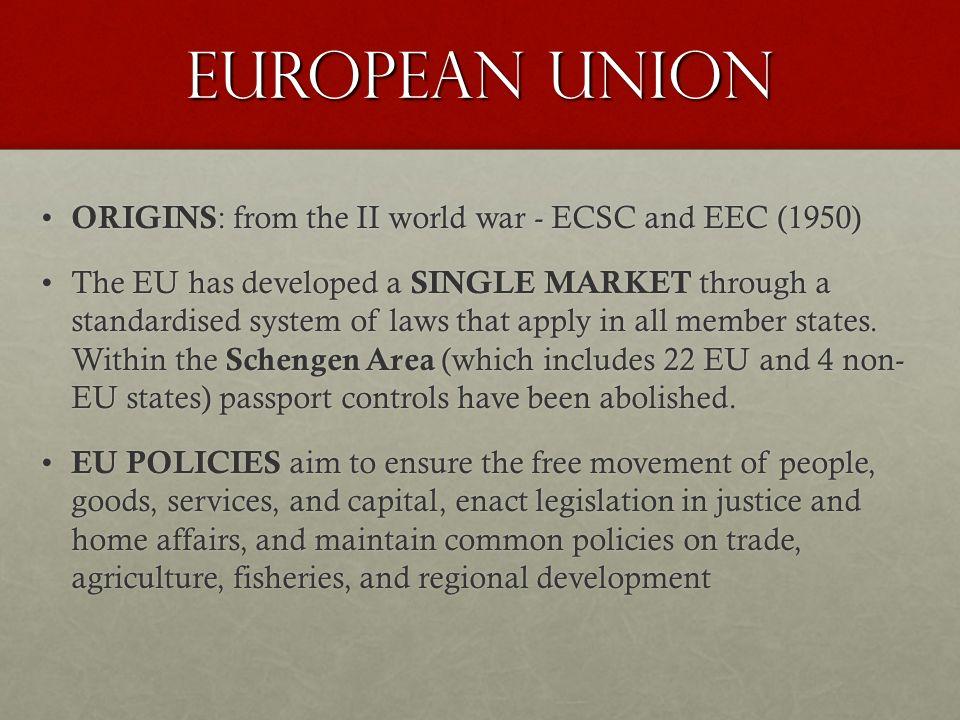 EUROPEAN UNION ORIGINS : from the II world war - ECSC and EEC (1950) ORIGINS : from the II world war - ECSC and EEC (1950) The EU has developed a SING