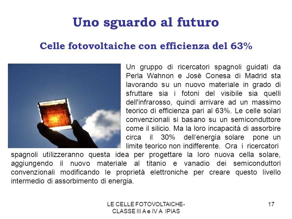 17 Uno sguardo al futuro Celle fotovoltaiche con efficienza del 63% Un gruppo di ricercatori spagnoli guidati da Perla Wahnon e Josè Conesa di Madrid