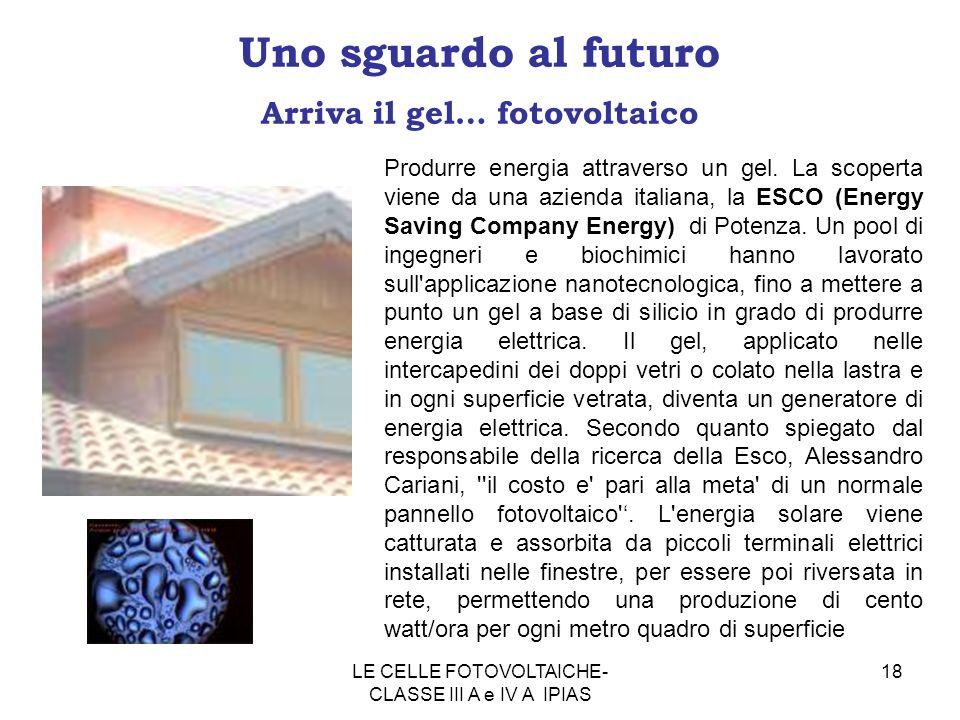 18 Uno sguardo al futuro Arriva il gel… fotovoltaico Produrre energia attraverso un gel. La scoperta viene da una azienda italiana, la ESCO (Energy Sa